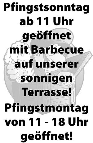 Pfingsten 2014 - Pfingstsonntag (08.06.) Barbecue ab 11 Uhr - Pfingstmontag (09.06.) von 11-18 Uhr geöffnet